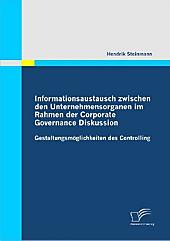 Informationsaustausch zwischen den Unternehmensorganen im Rahmen der Corporate Governance Diskussion. Hendrik Steinmann, - Buch - Hendrik Steinmann,