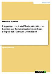 Integration von Social Media Aktivitäten im Rahmen der Kommunikationspolitik am Beispiel der Starbucks Corporation - eBook - Matthias Schmidt,