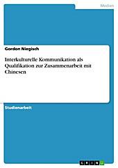Interkulturelle Kommunikation als Qualifikation zur Zusammenarbeit mit Chinesen - eBook - Gordon Niegisch,