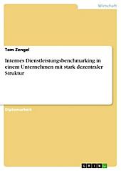 Internes Dienstleistungsbenchmarking in einem Unternehmen mit stark dezentraler Struktur - eBook - Tom Zengel,