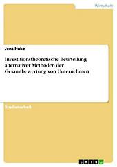 Investitionstheoretische Beurteilung alternativer Methoden der Gesamtbewertung von Unternehmen - eBook - Jens Huke,