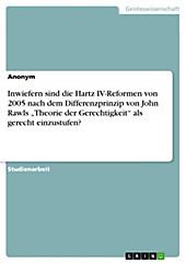 Inwiefern sind die Hartz IV-Reformen von 2005 nach dem Differenzprinzip von John Rawls