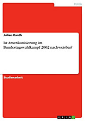 Ist Amerikanisierung im Bundestagswahlkampf 2002 nachweisbar? - eBook - Julian Kanth,