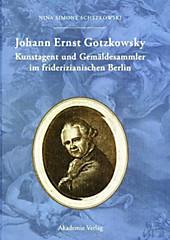 Johann Ernst Gotzkowsky. Kunstagent und Gemäldesammler im friderizianischen Berlin - eBook - Nina Simone Schepkowski,