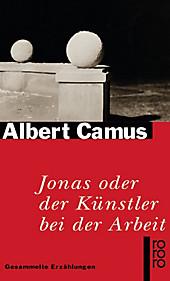 Jonas oder Der Künstler bei der Arbeit. Albert Camus, - Buch - Albert Camus,