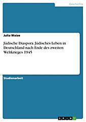 Jüdische Diaspora. Jüdisches Leben in Deutschland nach Ende des zweiten Weltkrieges 1945 - eBook - Julia Waize,