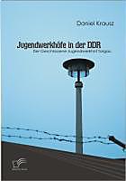 Jugendwerkhöfe in der DDR - eBook - Daniel Krausz,