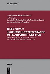 Juristische Zeitgeschichte / Abteilung 5: 21 Jugendschutzdelikte im 13. Abschnitt des StGB - eBook - Ralf Gnüchtel,