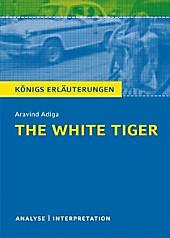 Königs Erläuterungen: 486 The White Tiger von Aravind Adiga. Textanalyse und Interpretation mit ausführlicher Inhaltsangabe und Abituraufgaben mit... - Aravind Adiga,