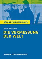 Königs Erläuterungen: 490 Die Vermessung der Welt von Daniel Kehlmann. Textanalyse und Interpretation mit ausführlicher Inhaltsangabe und... - Daniel Kehlmann,