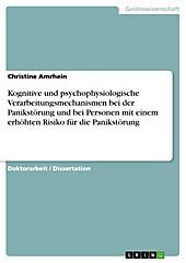 Kognitive und psychophysiologische  Verarbeitungsmechanismen bei der Panikstörung  und bei Personen mit einem erhöhten Risiko  für die Panikstörung... - Christine Amrhein,