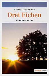Kommissar Haderlein Band 4: Drei Eichen - eBook - Helmut Vorndran,