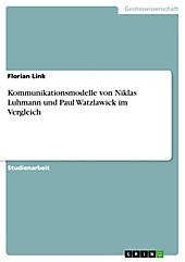 Kommunikationsmodelle von Niklas Luhmann und Paul Watzlawick im Vergleich - eBook - Florian Link,