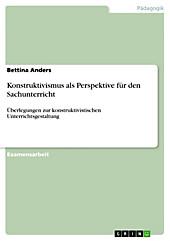 Konstruktivismus - eine Perspektive für den Sachunterricht? Überlegungen zur konstruktivistischen Unterrichtsgestaltung - eBook - Bettina Anders,