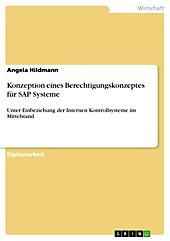 Konzeption eines Berechtigungskonzeptes für SAP Systeme unter Einbeziehung der Internen Kontrollsysteme im Mittelstand - eBook - Angela Hildmann,