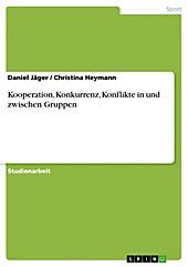 Kooperation, Konkurrenz, Konflikte in und zwischen Gruppen - eBook - Daniel Jäger, Christina Heymann,