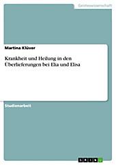 Krankheit und Heilung in den Überlieferungen bei Elia und Elisa - eBook - Martina Klüver,