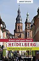 Kreuz und quer durch Heidelberg. Arndt Spieth, - Buch - Arndt Spieth,