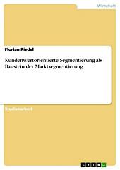 Kundenwertorientierte Segmentierung als Baustein der Marktsegmentierung - eBook - Florian Riedel,