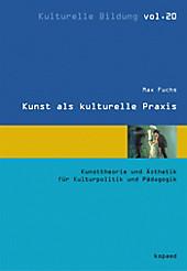 Kunst als kulturelle Praxis - eBook - Max Fuchs,