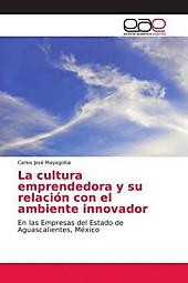 La cultura emprendedora y su relación con el ambiente innovador. Carlos José Mayagoitia, - Buch - Carlos José Mayagoitia,