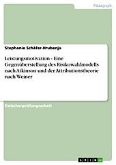 Leistungsmotivation  -  Eine Gegenüberstellung des Risikowahlmodells nach Atkinson und der Attributionstheorie nach Weiner - eBook - Stephanie Schäfer-Hrubenja,