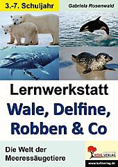 Lernwerkstatt Wale, Delfine, Robben & Co.. Gabriela Rosenwald, - Buch - Gabriela Rosenwald,