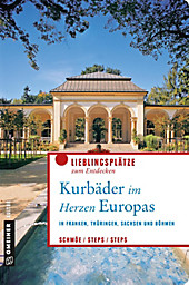 Lieblingsplätze im GMEINER-Verlag: Kurbäder im Herzen Europas - eBook - Friederike Schmöe, Carsten Steps, Petra Steps,