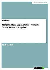 Margaret Mead gegen Derek Freeman: Meads Samoa, ein Mythos? - eBook - -,