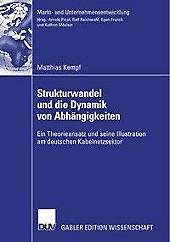Markt- und Unternehmensentwicklung Markets and Organisations: Strukturwandel und die Dynamik von Abhängigkeiten - eBook - Matthias Kempf,