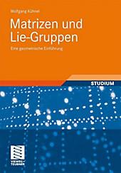 Matrizen und Lie-Gruppen. Wolfgang Kühnel, - Buch - Wolfgang Kühnel,