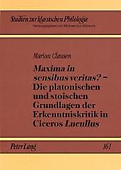 Maxima in sensibus veritas? - Die platonischen und stoischen Grundlagen der Erkenntniskritik in Ciceros Lucullus. Marion Clausen, - Buch - Marion Clausen,