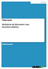 Mediation als Alternative zum Gerichtsverfahren - eBook - Tanja Lyson,