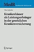 MedR Schriftenreihe Medizinrecht: Krankenhäuser als Leistungserbringer in der gesetzlichen Krankenversicherung - eBook - Tibor Szabados,