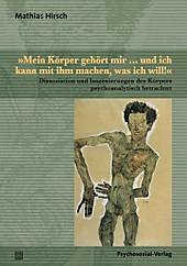 »Mein Körper gehört mir ... und ich kann mit ihm machen, was ich will!«. Mathias Hirsch, - Buch - Mathias Hirsch,