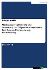 Methoden der Vermessung und Auswertung von Fußprofilen zur optimalen Erstellung und Anpassung von Fußbekleidung - eBook - Erdogan Altekin,