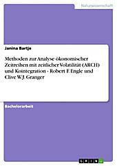 Methoden zur Analyse ökonomischer Zeitreihen mit zeitlicher Volatilität (ARCH) und Kointegration - Robert F. Engle und Clive W.J. Granger - eBook - Janina Bartje,
