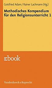 Methodisches Kompendium für den Religionsunterricht 1 - eBook - Rainer Lachmann, Gottfried Adam,