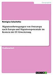 Migrationsbewegungen von Osteuropa nach Europa und Migrationspotentiale im Kontext der EU-Erweiterung - eBook - Remigius Szlachetka,