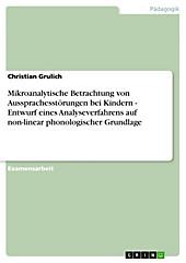 Mikroanalytische Betrachtung von Aussprachesstörungen bei Kindern - Entwurf eines Analyseverfahrens auf non-linear phonologischer Grundlage - eBook - Christian Grulich,