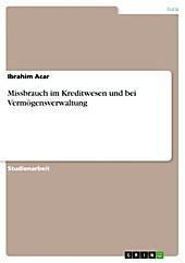 Missbrauch im Kreditwesen und bei Vermögensverwaltung - eBook - Ibrahim Acar,