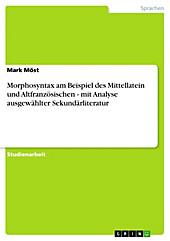 Morphosyntax am Beispiel des Mittellatein und Altfranzösischen - mit Analyse ausgewählter Sekundärliteratur - eBook - Mark Möst,