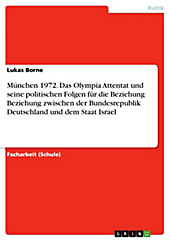 München 1972. Das Olympia Attentat und seine politischen Folgen für die Beziehung Beziehung zwischen der Bundesrepublik Deutschland und dem Staat... - Lukas Borne,