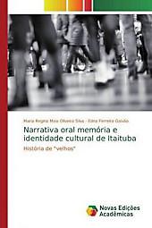 Narrativa oral memória e identidade cultural de Itaituba. Edna Ferreira Galvão, Maria Regina Maia Oliveira Silva, - Buch - Edna Ferreira Galvão, Maria Regina Maia Oliveira Silva,