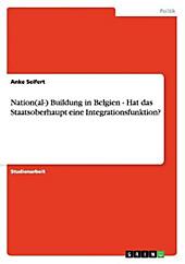 Nation(al-) Buildung in Belgien - Hat das Staatsoberhaupt eine Integrationsfunktion?. Anke Seifert, - Buch - Anke Seifert,