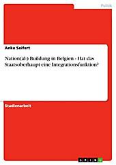 Nation(al-) Buildung in Belgien - Hat das Staatsoberhaupt eine Integrationsfunktion? - eBook - Anke Seifert,