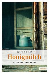 Niederbayern Krimi: Honigmilch - eBook - Jutta Mehler,