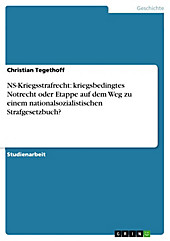 NS-Kriegsstrafrecht: kriegsbedingtes Notrecht oder Etappe auf dem Weg zu einem nationalsozialistischen Strafgesetzbuch? - eBook - Christian Tegethoff,