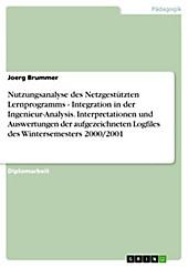 Nutzungsanalyse des Netzgestützten Lernprogramms - Integration in der Ingenieur-Analysis. Interpretationen und Auswertungen der aufgezeichneten... - Joerg Brummer,