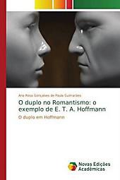 O duplo no Romantismo: o exemplo de E. T. A. Hoffmann. Ana Rosa Gonçalves de Paula Guimarães, - Buch - Ana Rosa Gonçalves de Paula Guimarães,